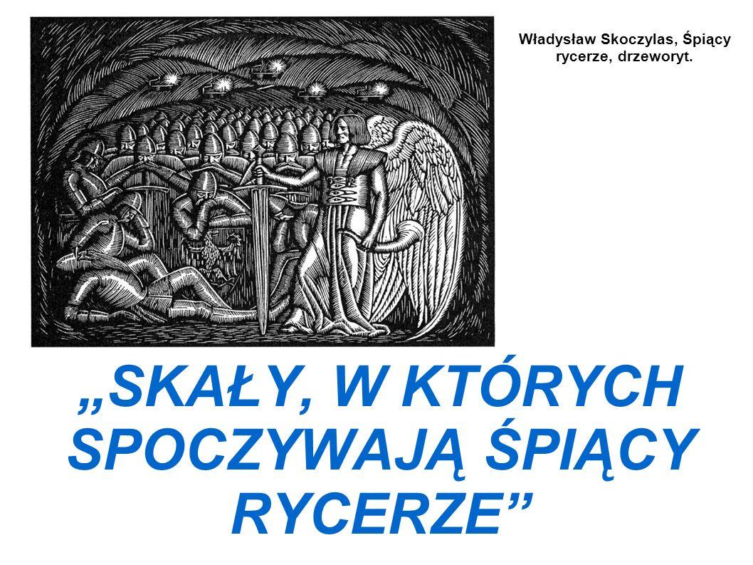 SKAŁY, W KTÓRYCH SPOCZYWAJĄ ŚPIĄCY RYCERZE Władysław Skoczylas, Śpiący rycerze, drzeworyt.