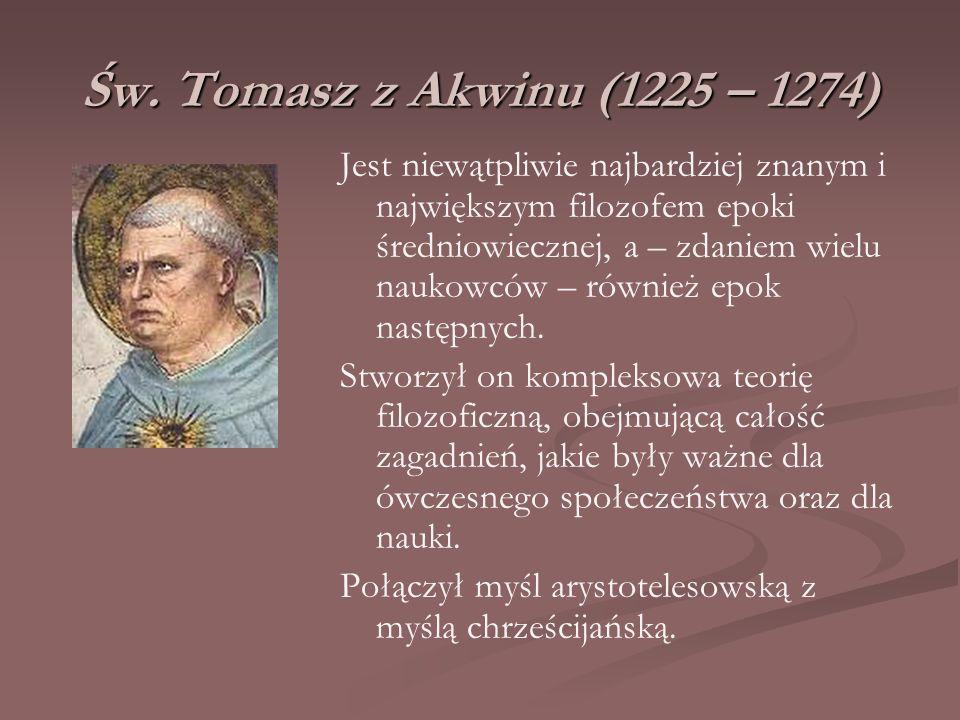 Św. Tomasz z Akwinu (1225 – 1274) Jest niewątpliwie najbardziej znanym i największym filozofem epoki średniowiecznej, a – zdaniem wielu naukowców – ró