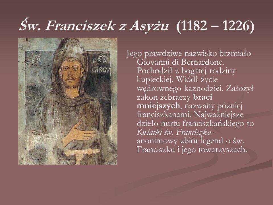 Św. Franciszek z Asyżu (1182 – 1226) Jego prawdziwe nazwisko brzmiało Giovanni di Bernardone. Pochodził z bogatej rodziny kupieckiej. Wiódł życie wędr