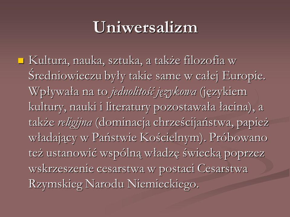 Uniwersalizm Kultura, nauka, sztuka, a także filozofia w Średniowieczu były takie same w całej Europie. Wpływała na to jednolitość językowa (językiem