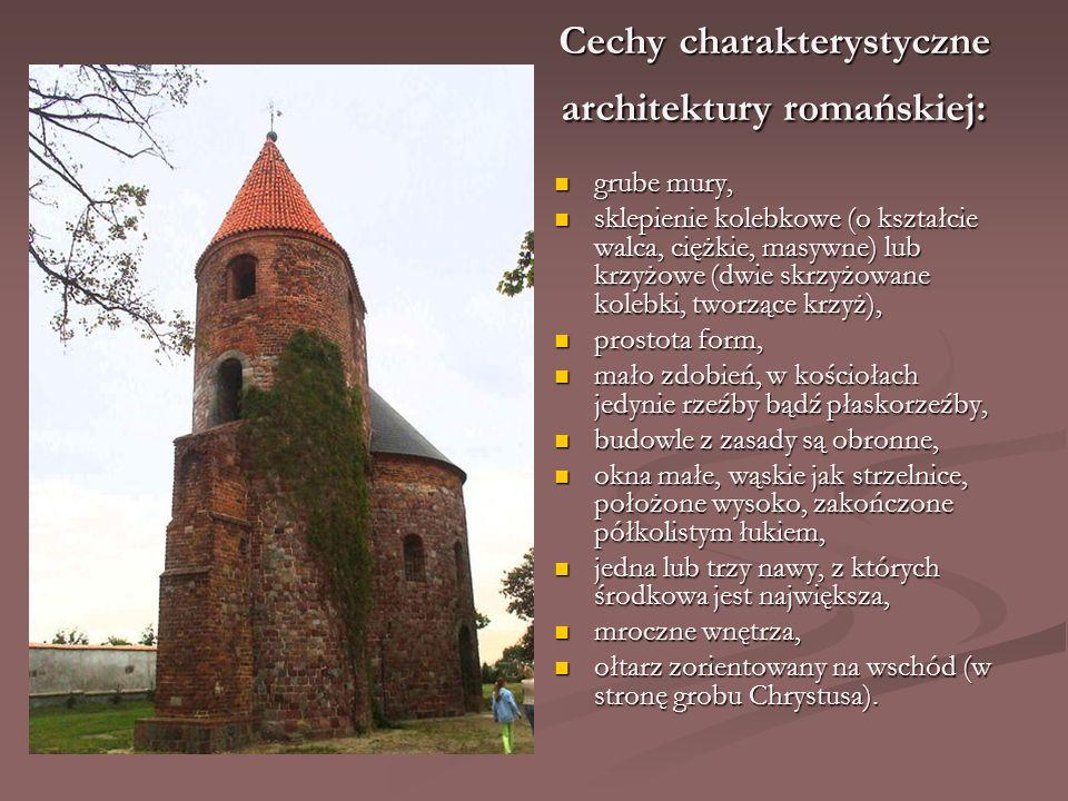 Cechy charakterystyczne architektury romańskiej: grube mury, sklepienie kolebkowe (o kształcie walca, ciężkie, masywne) lub krzyżowe (dwie skrzyżowane