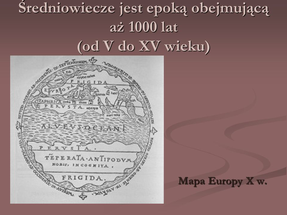 Średniowiecze jest epoką obejmującą aż 1000 lat (od V do XV wieku) Mapa Europy X w.