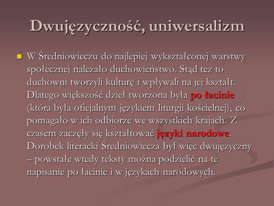 Dwujęzyczność, uniwersalizm W Średniowieczu do najlepiej wykształconej warstwy społecznej należało duchowieństwo. Stąd też to duchowni tworzyli kultur