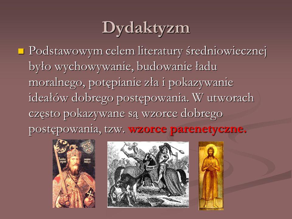 Dydaktyzm Podstawowym celem literatury średniowiecznej było wychowywanie, budowanie ładu moralnego, potępianie zła i pokazywanie ideałów dobrego postę