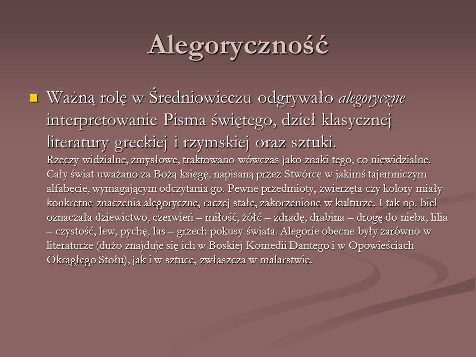 Alegoryczność Ważną rolę w Średniowieczu odgrywało alegoryczne interpretowanie Pisma świętego, dzieł klasycznej literatury greckiej i rzymskiej oraz s