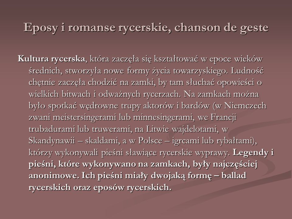 Eposy i romanse rycerskie, chanson de geste Kultura rycerska, która zaczęła się kształtować w epoce wieków średnich, stworzyła nowe formy życia towarz