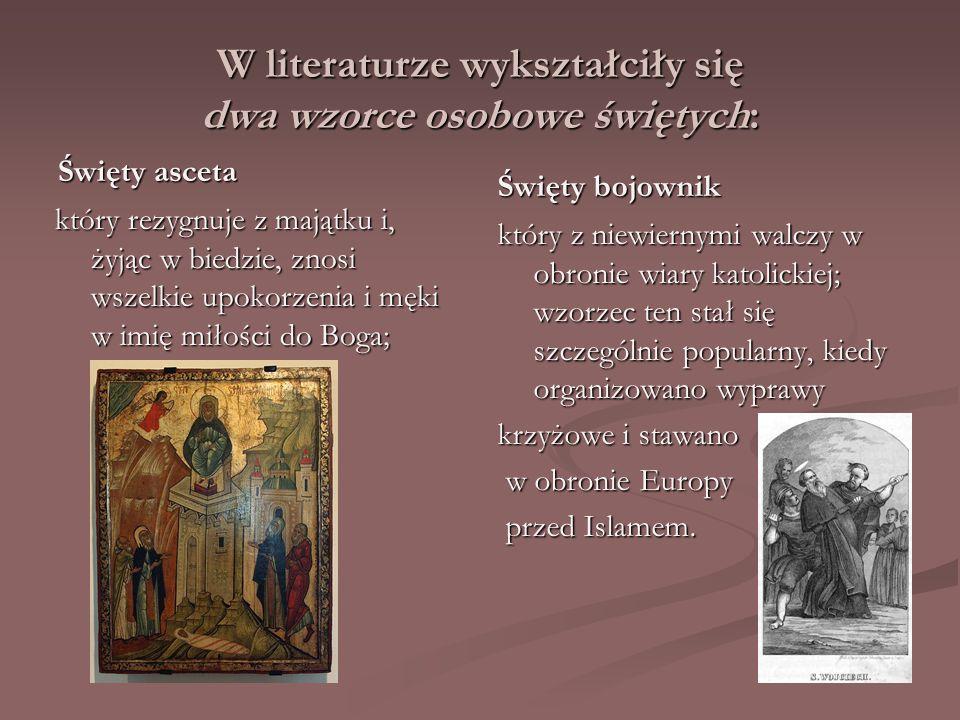 W literaturze wykształciły się dwa wzorce osobowe świętych: Święty asceta który rezygnuje z majątku i, żyjąc w biedzie, znosi wszelkie upokorzenia i m