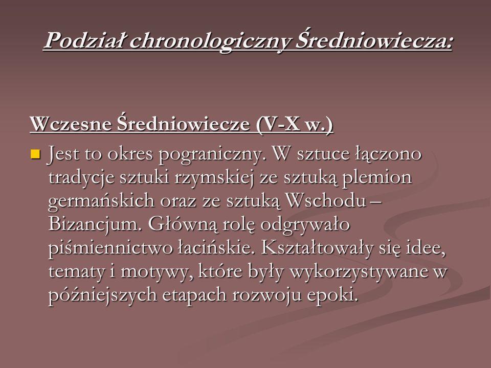 Podział chronologiczny Średniowiecza: Wczesne Średniowiecze (V-X w.) Jest to okres pograniczny. W sztuce łączono tradycje sztuki rzymskiej ze sztuką p