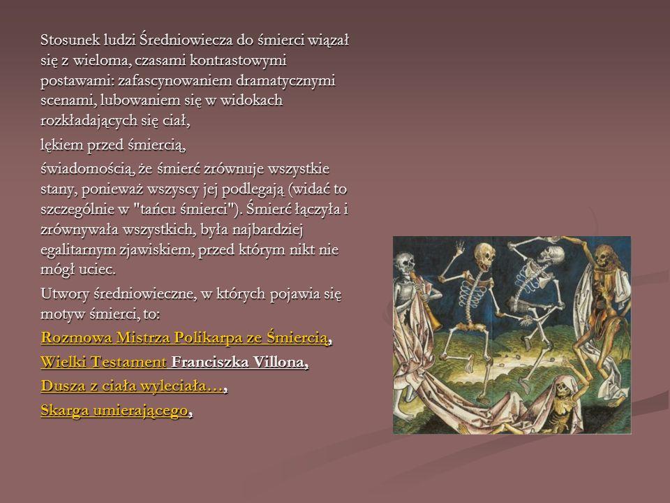Stosunek ludzi Średniowiecza do śmierci wiązał się z wieloma, czasami kontrastowymi postawami: zafascynowaniem dramatycznymi scenami, lubowaniem się w