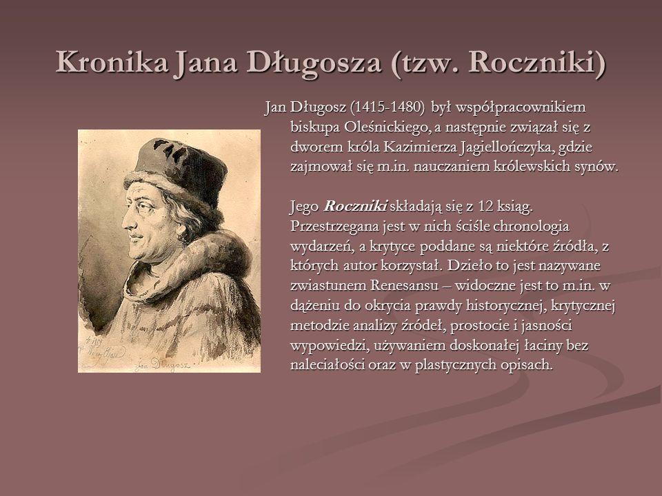 Kronika Jana Długosza (tzw. Roczniki) Jan Długosz (1415-1480) był współpracownikiem biskupa Oleśnickiego, a następnie związał się z dworem króla Kazim