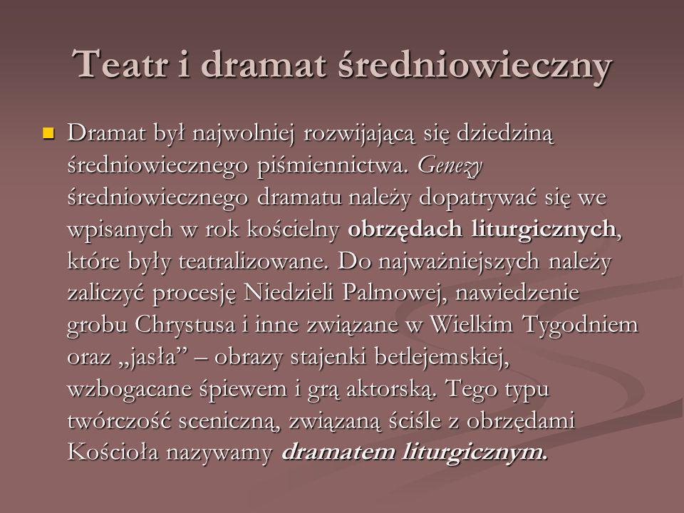 Teatr i dramat średniowieczny Dramat był najwolniej rozwijającą się dziedziną średniowiecznego piśmiennictwa. Genezy średniowiecznego dramatu należy d