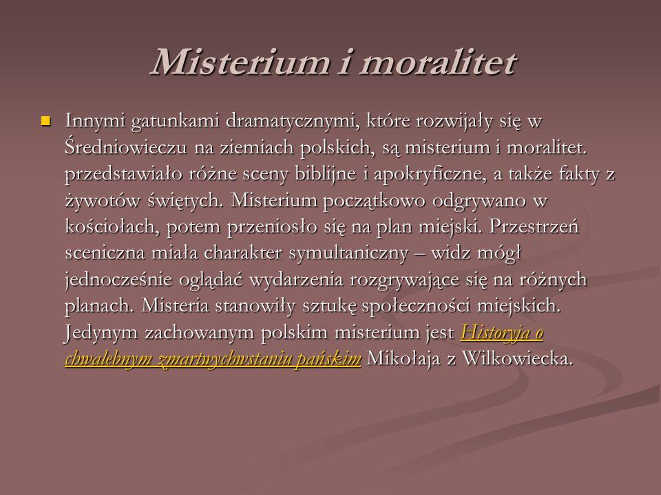 Misterium i moralitet Innymi gatunkami dramatycznymi, które rozwijały się w Średniowieczu na ziemiach polskich, są misterium i moralitet. przedstawiał