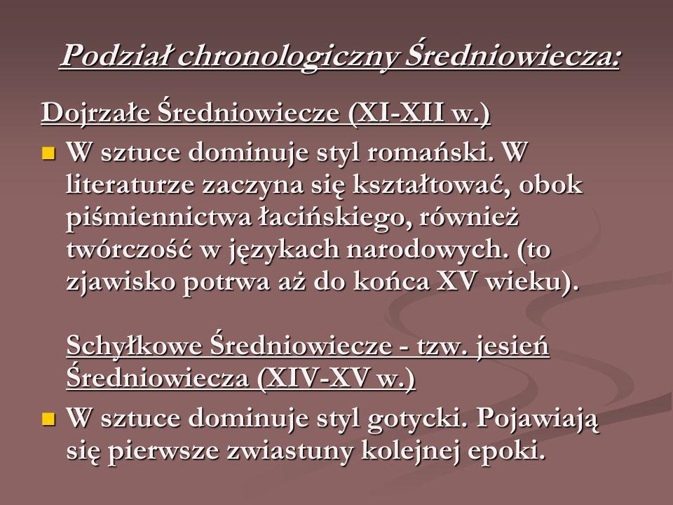 Podział chronologiczny Średniowiecza: Dojrzałe Średniowiecze (XI-XII w.) W sztuce dominuje styl romański. W literaturze zaczyna się kształtować, obok
