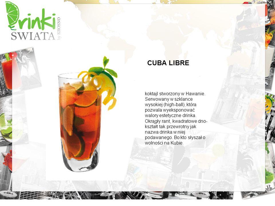 CUBA LIBRE koktajl stworzony w Hawanie. Serwowany w szklance wysokiej (high-ball), która pozwala wyeksponować walory estetyczne drinka. Okrągły rant,