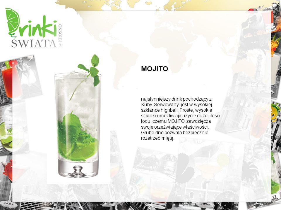MOJITO najsłynniejszy drink pochodzący z Kuby. Serwowany jest w wysokiej szklance highball. Proste, wysokie ścianki umożliwiają użycie dużej ilości lo