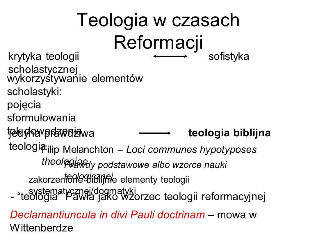 Teologia w czasach Reformacji wykorzystywanie elementów scholastyki: pojęcia sformułowania tok dowodzenia sofistyka - teologia Pawła jako wzorzec teol