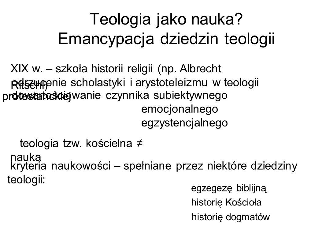 Teologia jako nauka? Emancypacja dziedzin teologii XIX w. – szkoła historii religii (np. Albrecht Ritschl) odrzucenie scholastyki i arystoteleizmu w t