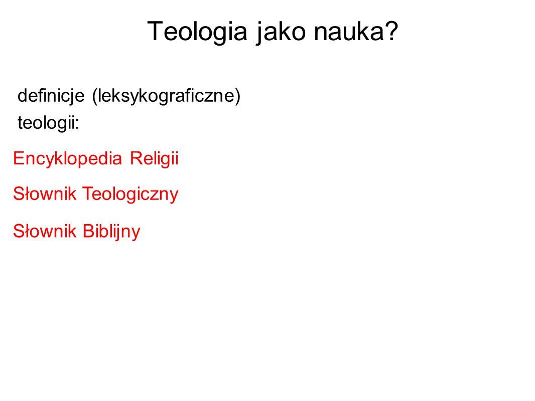 Teologia jako nauka? definicje (leksykograficzne) teologii: Słownik Biblijny Encyklopedia Religii Słownik Teologiczny