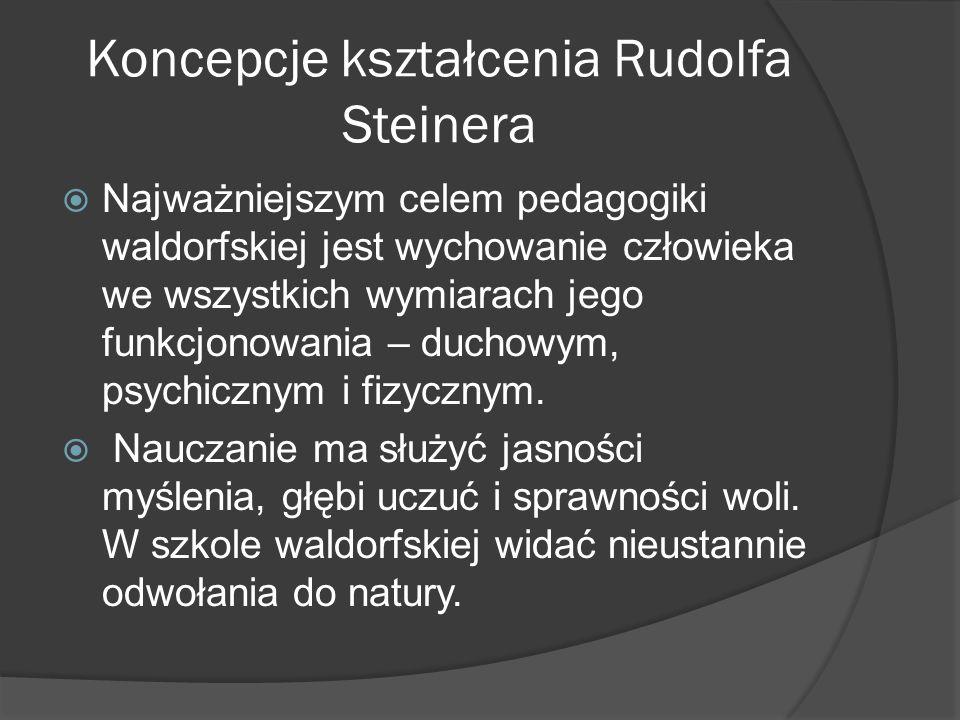 Koncepcje kształcenia Rudolfa Steinera Najważniejszym celem pedagogiki waldorfskiej jest wychowanie człowieka we wszystkich wymiarach jego funkcjonowania – duchowym, psychicznym i fizycznym.
