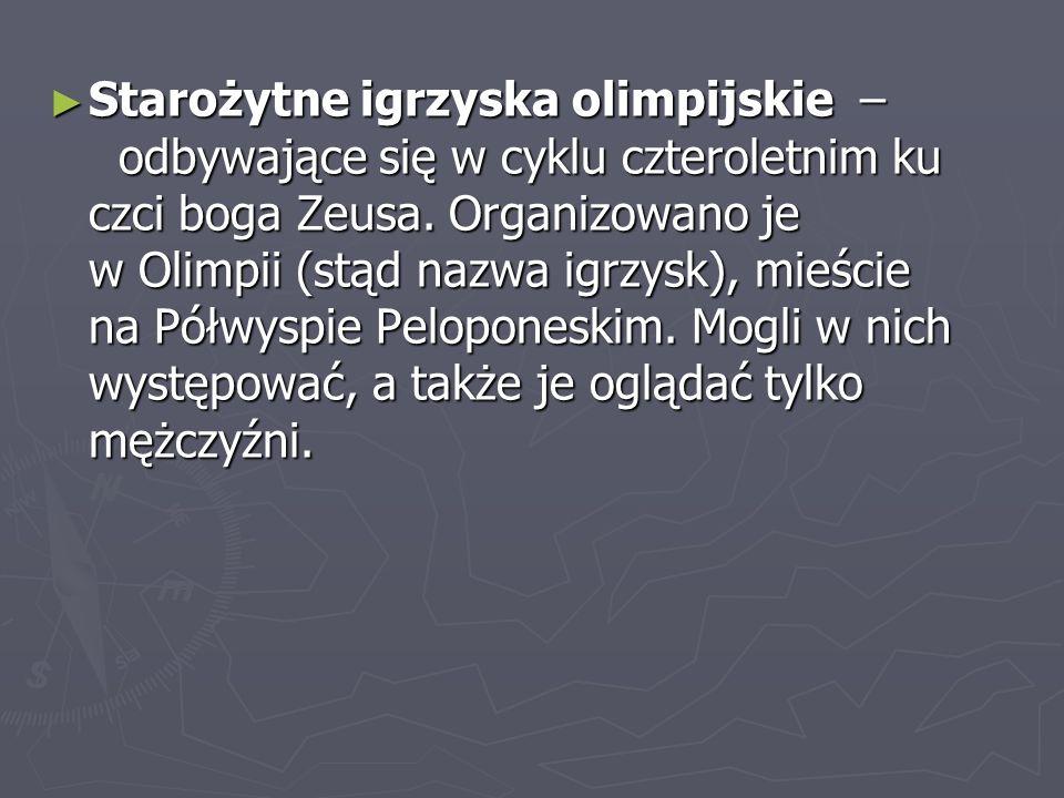 Starożytne igrzyska olimpijskie – odbywające się w cyklu czteroletnim ku czci boga Zeusa. Organizowano je w Olimpii (stąd nazwa igrzysk), mieście na P