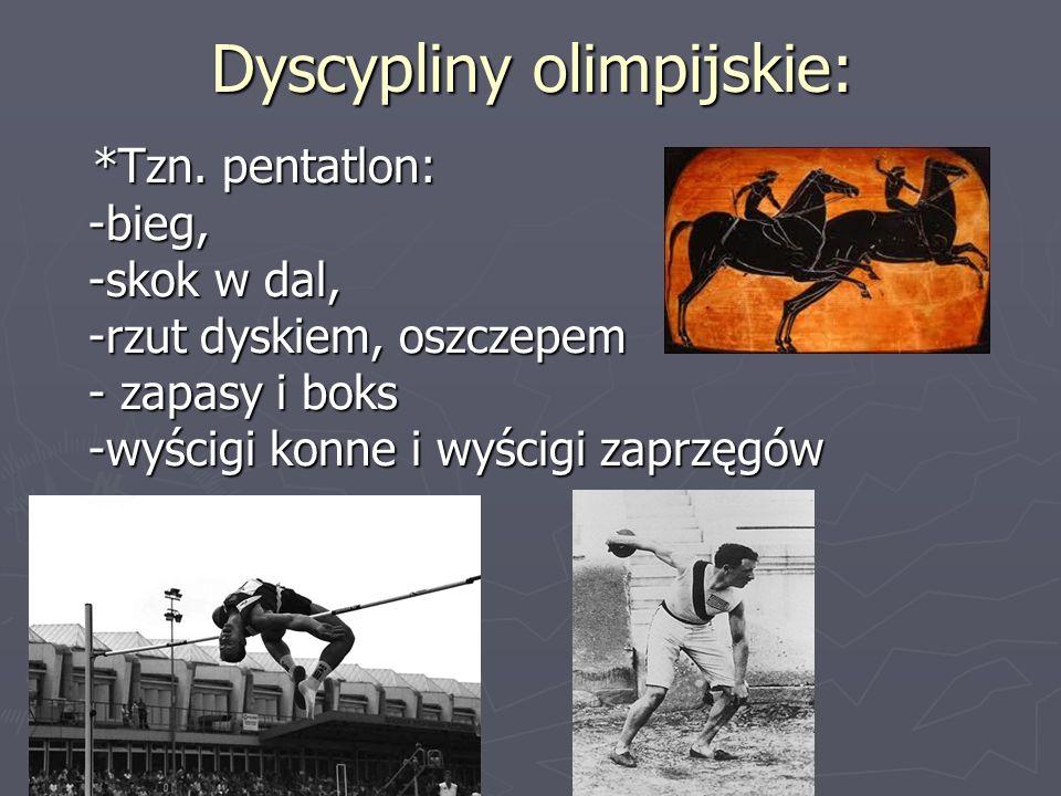 Dyscypliny olimpijskie: *Tzn. pentatlon: -bieg, -skok w dal, -rzut dyskiem, oszczepem - zapasy i boks -wyścigi konne i wyścigi zaprzęgów