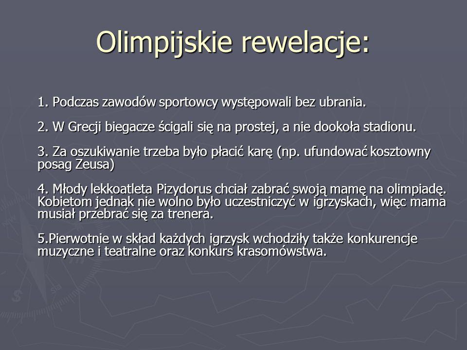Olimpijskie rewelacje: 1. Podczas zawodów sportowcy występowali bez ubrania. 2. W Grecji biegacze ścigali się na prostej, a nie dookoła stadionu. 3. Z