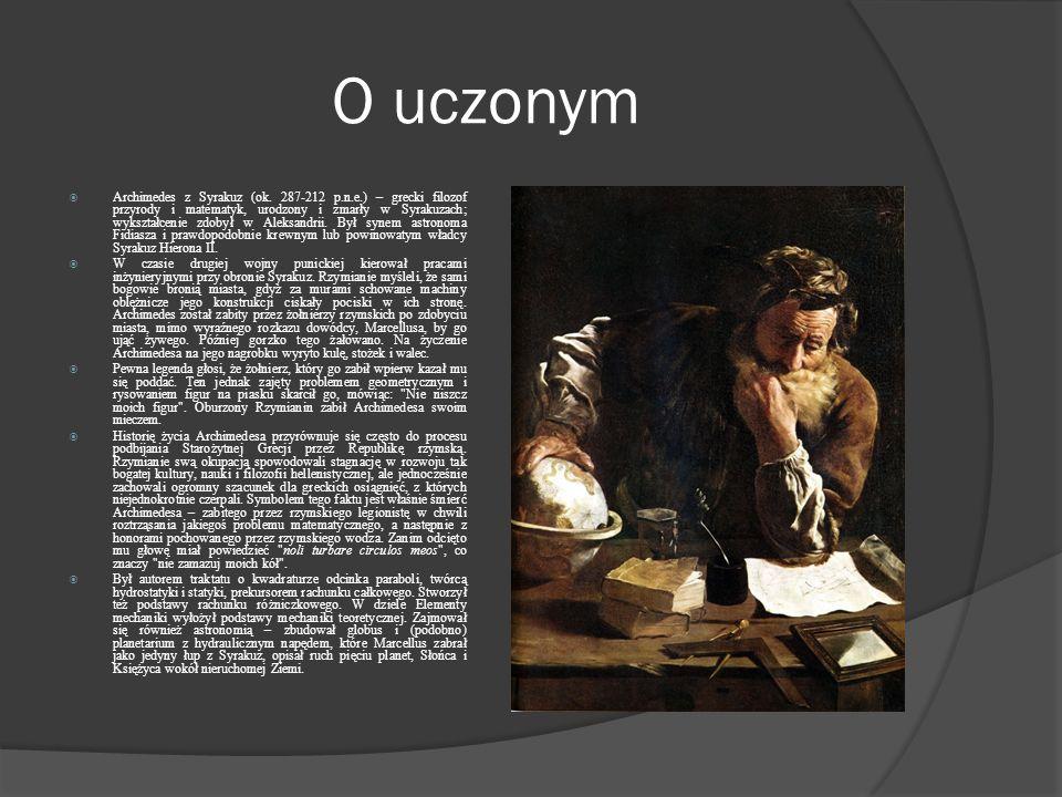 O uczonym Archimedes z Syrakuz (ok. 287-212 p.n.e.) – grecki filozof przyrody i matematyk, urodzony i zmarły w Syrakuzach; wykształcenie zdobył w Alek