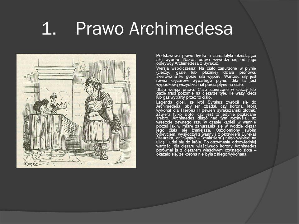 1. Prawo Archimedesa Podstawowe prawo hydro- i aerostatyki określające siłę wyporu. Nazwa prawa wywodzi się od jego odkrywcy Archimedesa z Syrakuz. We