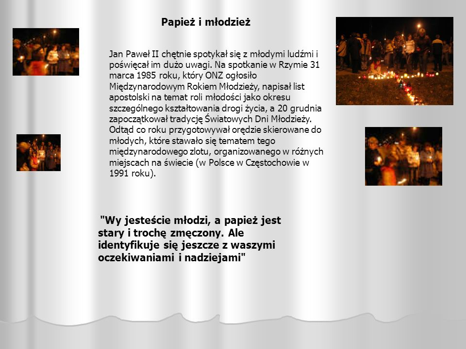 Papież i młodzież Jan Paweł II chętnie spotykał się z młodymi ludźmi i poświęcał im dużo uwagi. Na spotkanie w Rzymie 31 marca 1985 roku, który ONZ og