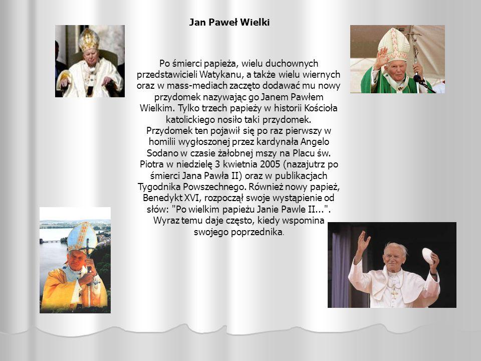 Jan Paweł Wielki Po śmierci papieża, wielu duchownych przedstawicieli Watykanu, a także wielu wiernych oraz w mass-mediach zaczęto dodawać mu nowy prz