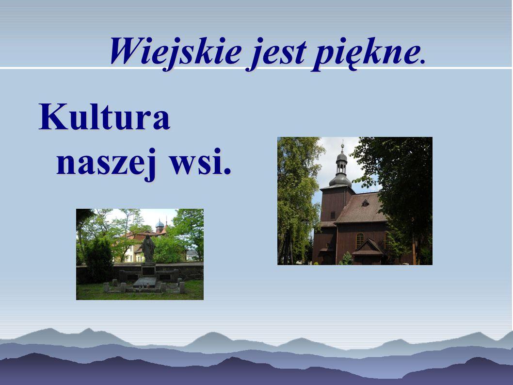 Wiejskie jest piękne. Kultura naszej wsi.