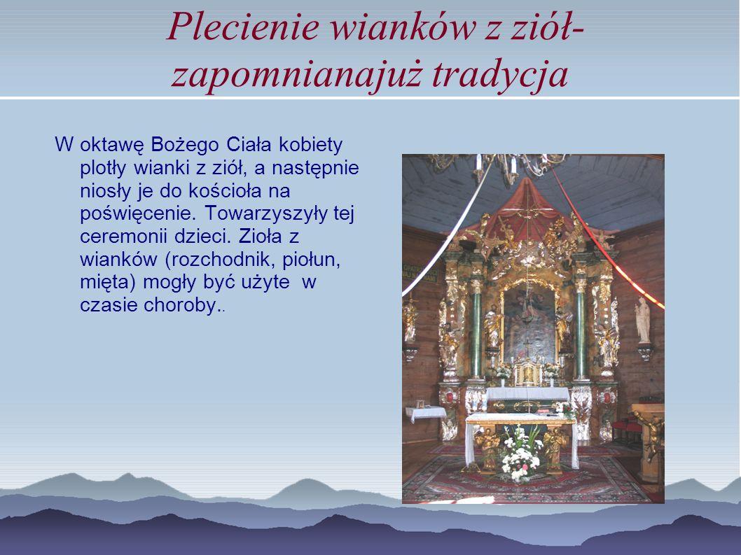 Plecienie wianków z ziół- zapomnianajuż tradycja W oktawę Bożego Ciała kobiety plotły wianki z ziół, a następnie niosły je do kościoła na poświęcenie.