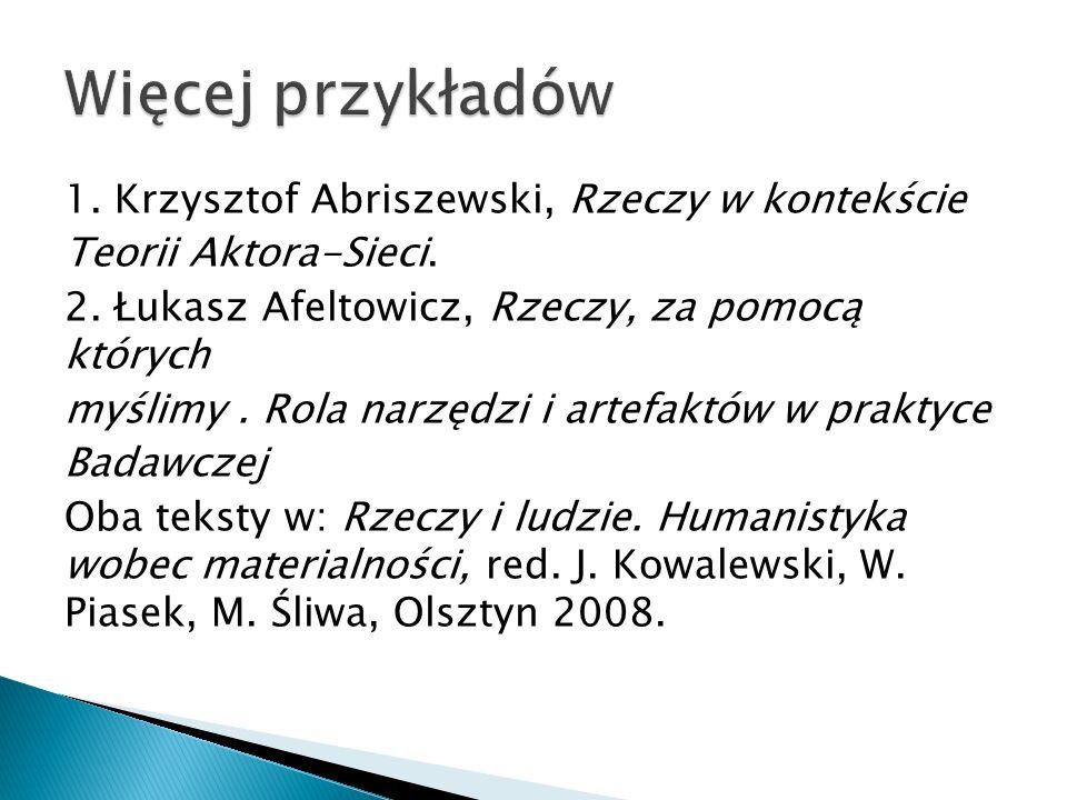 1. Krzysztof Abriszewski, Rzeczy w kontekście Teorii Aktora-Sieci. 2. Łukasz Afeltowicz, Rzeczy, za pomocą których myślimy. Rola narzędzi i artefaktów