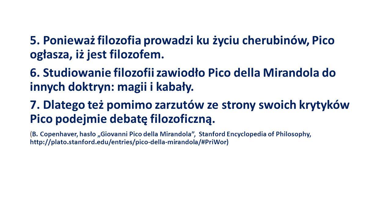 5.Ponieważ filozofia prowadzi ku życiu cherubinów, Pico ogłasza, iż jest filozofem.