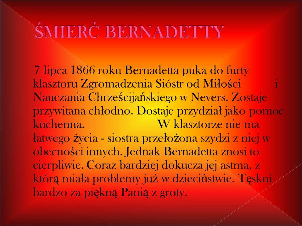 7 lipca 1866 roku Bernadetta puka do furty klasztoru Zgromadzenia Sióstr od Mi ł o ś ci i Nauczania Chrze ś cija ń skiego w Nevers.