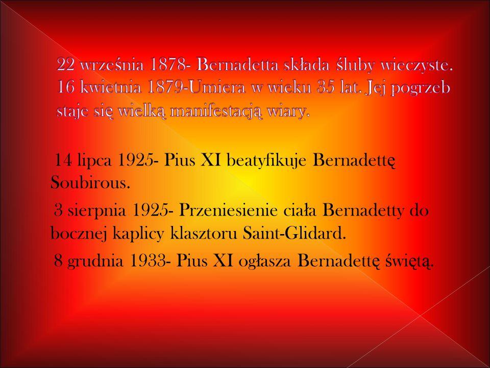 14 lipca 1925- Pius XI beatyfikuje Bernadett ę Soubirous.