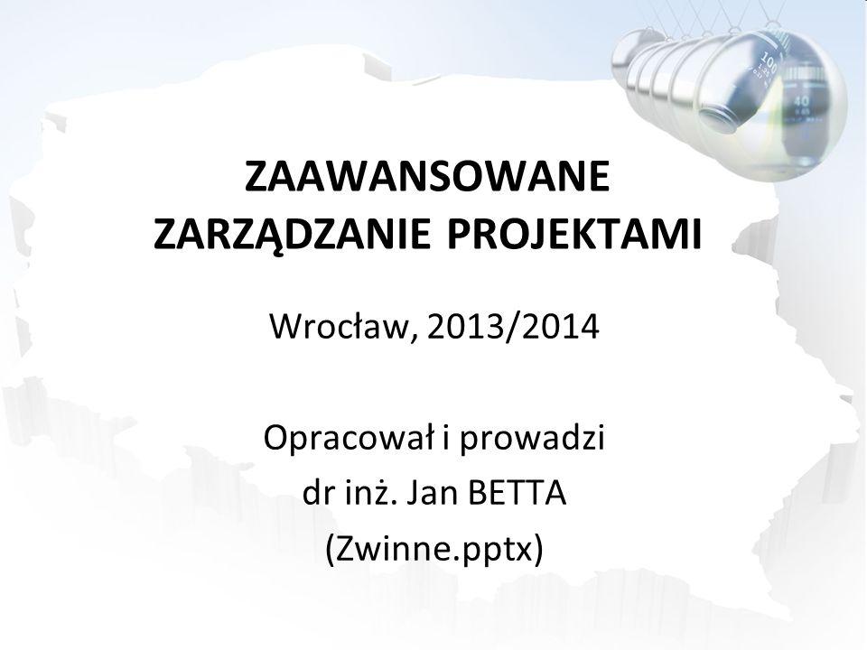 ZAAWANSOWANE ZARZĄDZANIE PROJEKTAMI Wrocław, 2013/2014 Opracował i prowadzi dr inż. Jan BETTA (Zwinne.pptx)