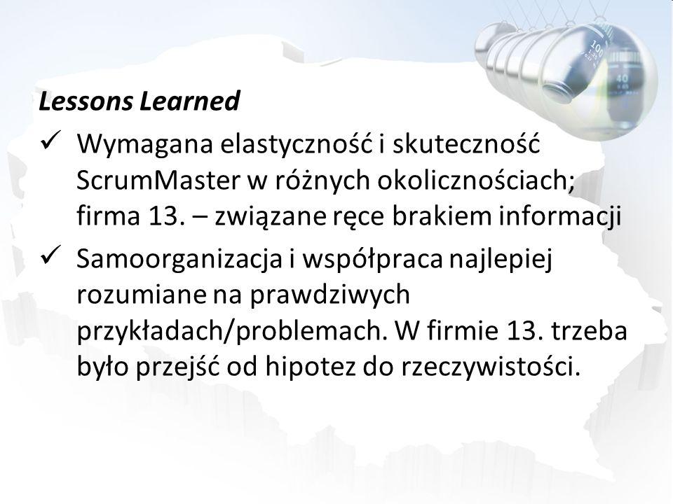 Lessons Learned Wymagana elastyczność i skuteczność ScrumMaster w różnych okolicznościach; firma 13. – związane ręce brakiem informacji Samoorganizacj