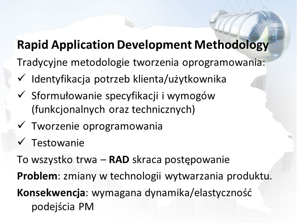 Rapid Application Development Methodology Tradycyjne metodologie tworzenia oprogramowania: Identyfikacja potrzeb klienta/użytkownika Sformułowanie spe
