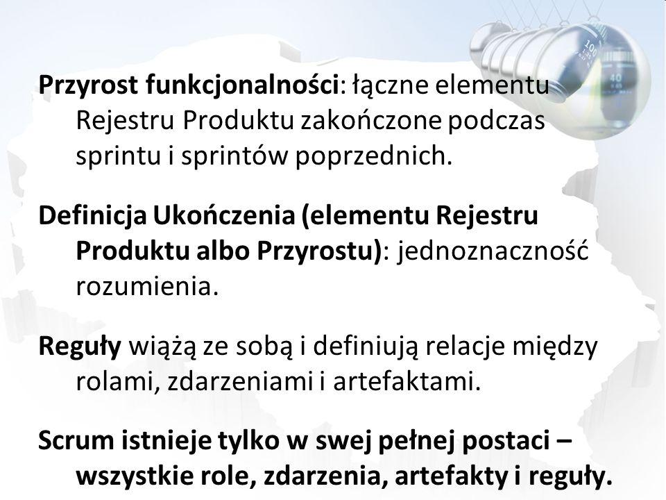Przyrost funkcjonalności: łączne elementu Rejestru Produktu zakończone podczas sprintu i sprintów poprzednich. Definicja Ukończenia (elementu Rejestru
