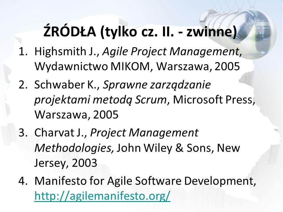 ŹRÓDŁA (tylko cz. II. - zwinne) 1.Highsmith J., Agile Project Management, Wydawnictwo MIKOM, Warszawa, 2005 2.Schwaber K., Sprawne zarządzanie projekt