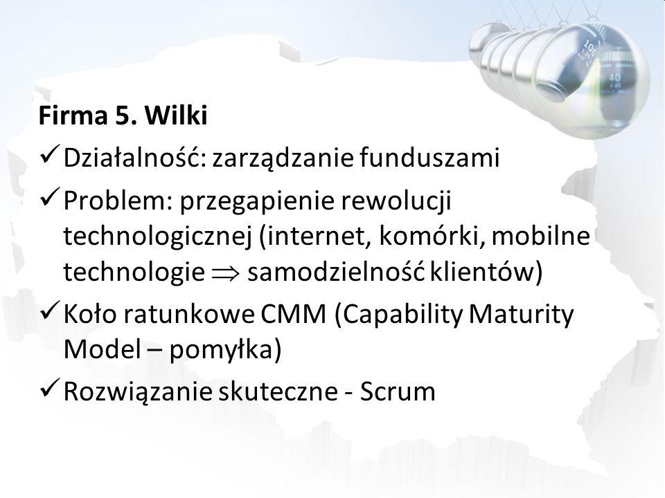 Firma 5. Wilki Działalność: zarządzanie funduszami Problem: przegapienie rewolucji technologicznej (internet, komórki, mobilne technologie samodzielno