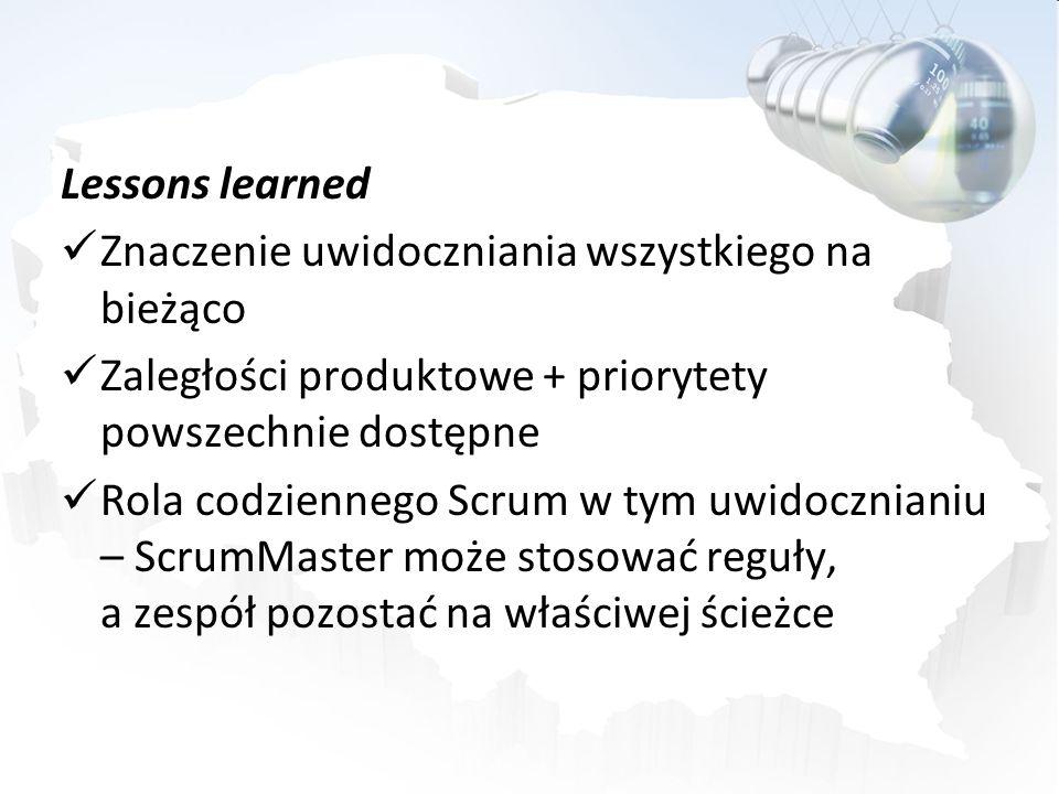 Lessons learned Znaczenie uwidoczniania wszystkiego na bieżąco Zaległości produktowe + priorytety powszechnie dostępne Rola codziennego Scrum w tym uw