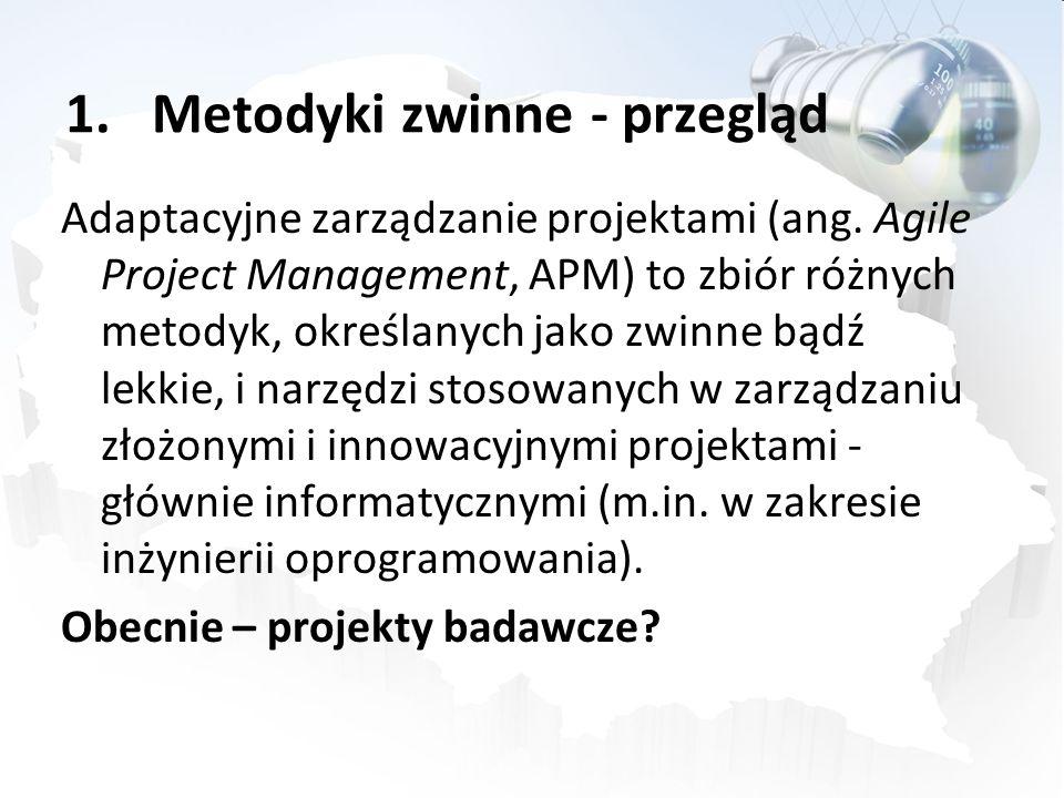 1.Metodyki zwinne - przegląd Adaptacyjne zarządzanie projektami (ang. Agile Project Management, APM) to zbiór różnych metodyk, określanych jako zwinne