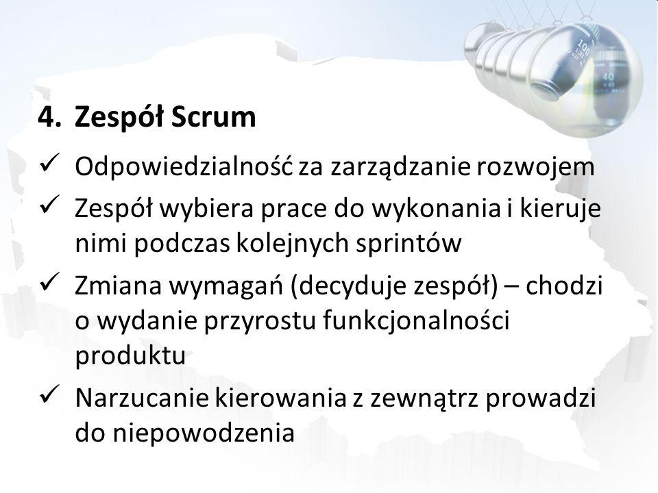 4.Zespół Scrum Odpowiedzialność za zarządzanie rozwojem Zespół wybiera prace do wykonania i kieruje nimi podczas kolejnych sprintów Zmiana wymagań (de