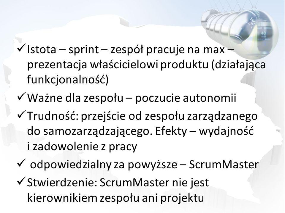 Istota – sprint – zespół pracuje na max – prezentacja właścicielowi produktu (działająca funkcjonalność) Ważne dla zespołu – poczucie autonomii Trudno