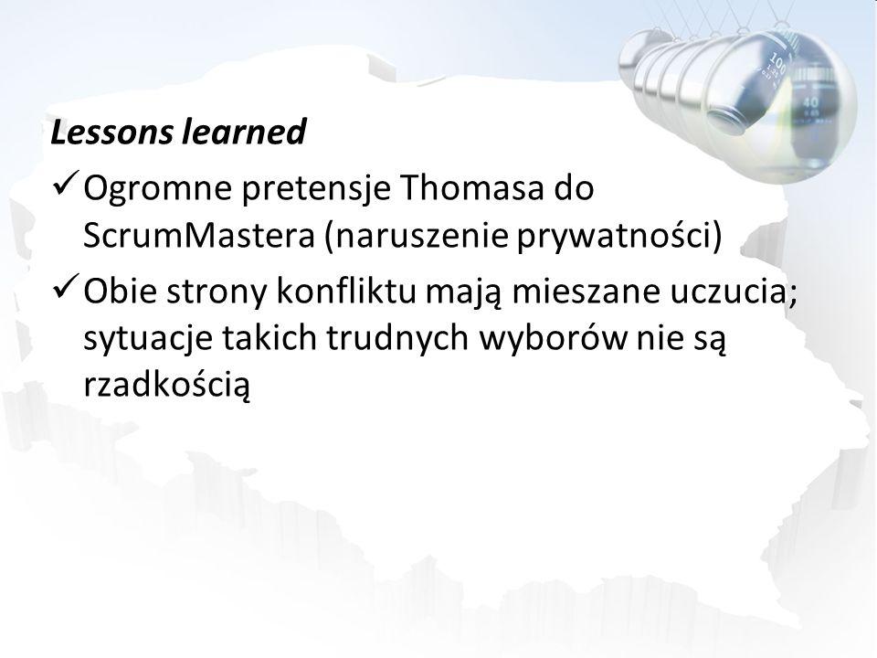 Lessons learned Ogromne pretensje Thomasa do ScrumMastera (naruszenie prywatności) Obie strony konfliktu mają mieszane uczucia; sytuacje takich trudny
