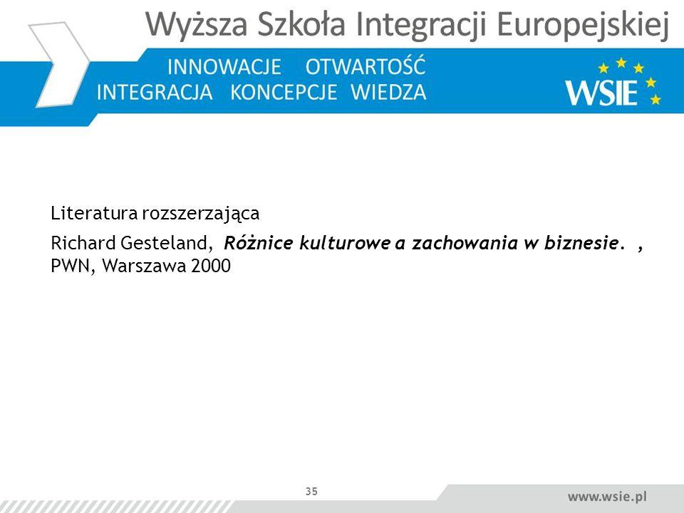 35 Literatura rozszerzająca Richard Gesteland, Różnice kulturowe a zachowania w biznesie., PWN, Warszawa 2000