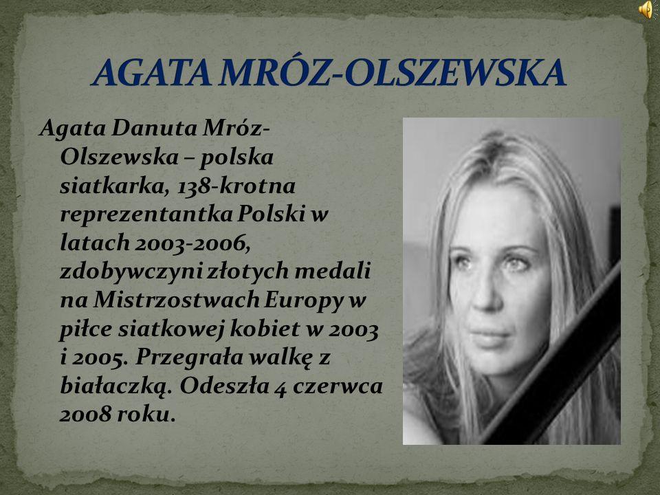 Agata Danuta Mróz- Olszewska – polska siatkarka, 138-krotna reprezentantka Polski w latach 2003-2006, zdobywczyni złotych medali na Mistrzostwach Euro