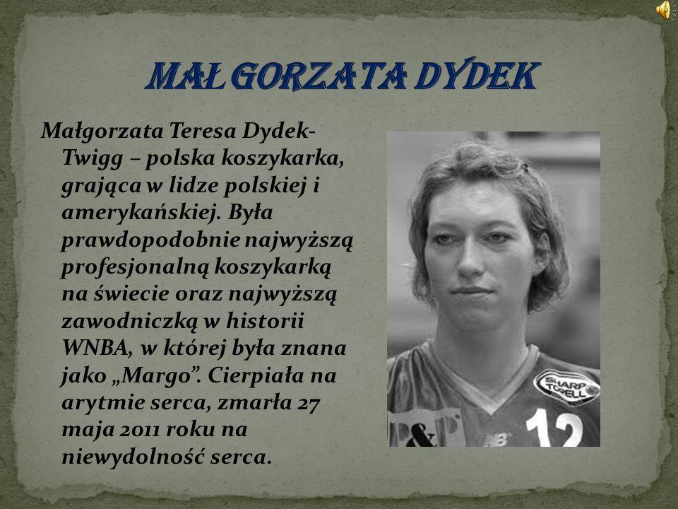 Małgorzata Teresa Dydek- Twigg – polska koszykarka, grająca w lidze polskiej i amerykańskiej. Była prawdopodobnie najwyższą profesjonalną koszykarką n